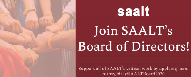 "An image composed of two rectangles: One on the left displays multiple brown skinned people's fists and arms, arranged in the middle of a power circle with orange wristbands. On the the right, the rectangle contains the logo ""saalt"", followed by ""Join SAALT's Board of Directors! Support all of SAALT's critical work by applying here: https:/bit.ly/SAALTBoard2020""."